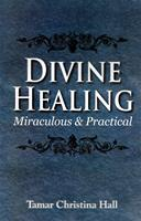 Divine Healing Miraculous and Practical