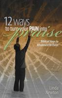 12 Ways to Turn Your Pain Into Praise